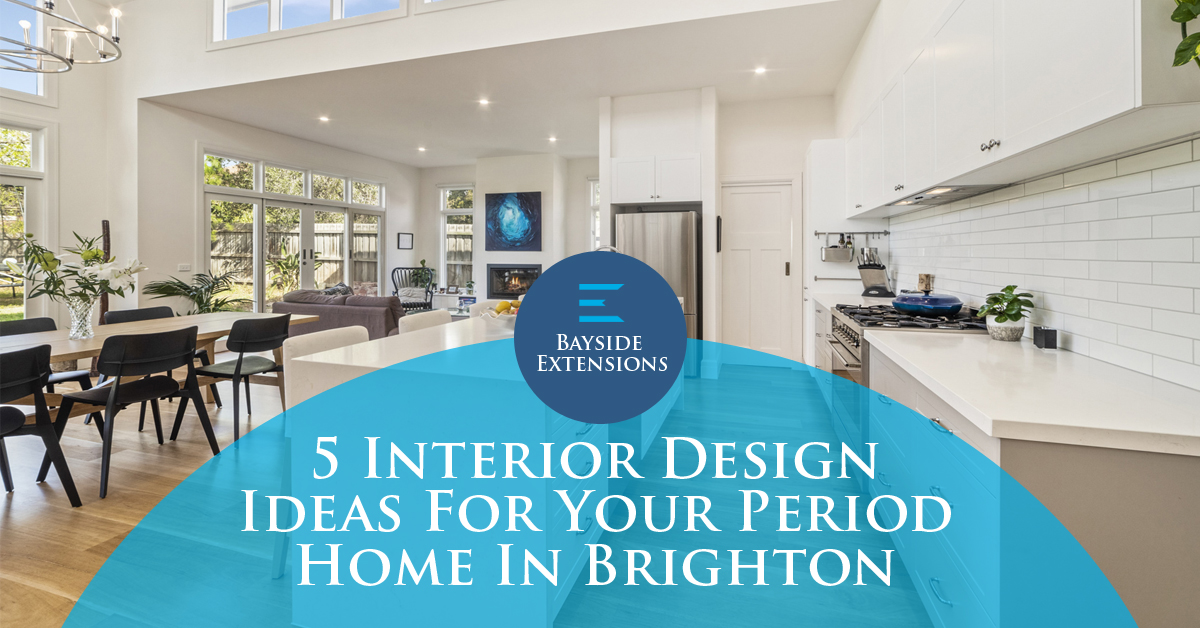 5 Interior Design Ideas Period Home Brighton