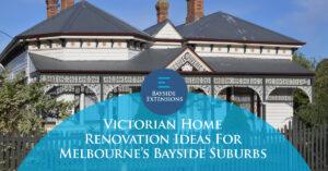 Victorian Home Renovation Melbourne Bayside Suburbs