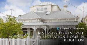 Best Ways Renovate Brighton Federation Home