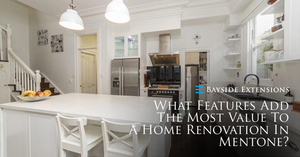 What Features Add Most Value Home Renovation In Mentone